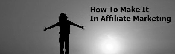 how to make it in affiliate marketing